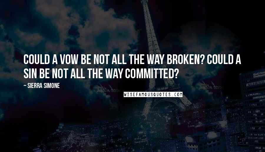 Sierra Simone Quotes: Could a vow be not all the way broken? Could a sin be not all the way committed?