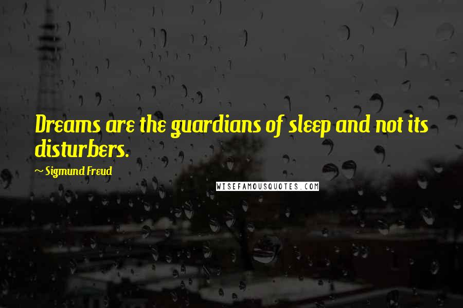 Sigmund Freud Quotes Dreams Are The Guardians Of Sleep And