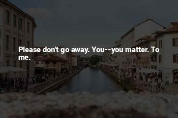 Don't Go Away Love Quotes