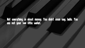 Everything Is Money Quotes