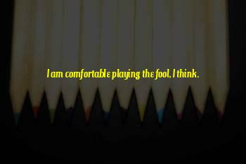 Playing The Fool Quotes