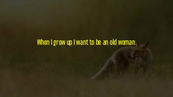 When I Grow Old Quotes