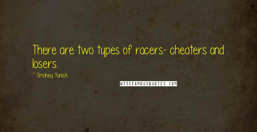Smokey Yunick Quotes: There are two types of racers- cheaters and losers.