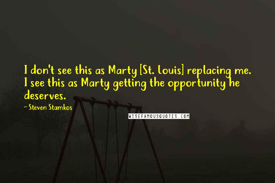 Steven Stamkos Quotes: I don't see this as Marty [St. Louis] replacing me. I see this as Marty getting the opportunity he deserves.