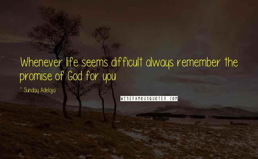 Sunday Adelaja Quotes: Whenever life seems difficult always remember the promise of God for you