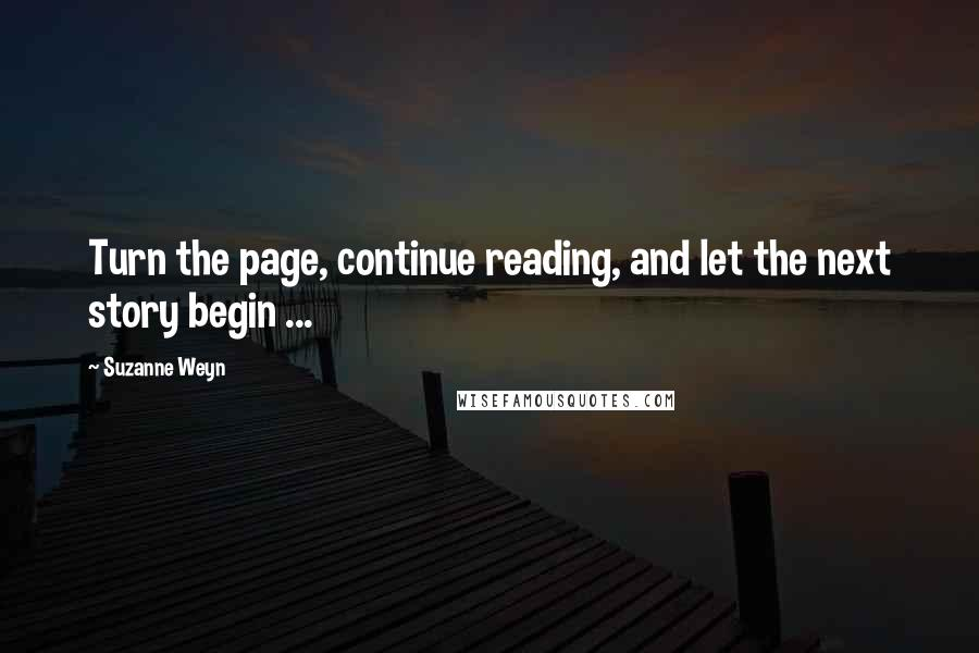 Suzanne Weyn Quotes: Turn the page, continue reading, and ...