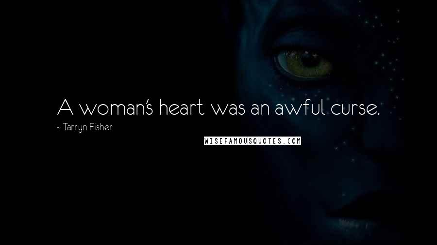 Tarryn Fisher Quotes: A woman's heart was an awful curse.
