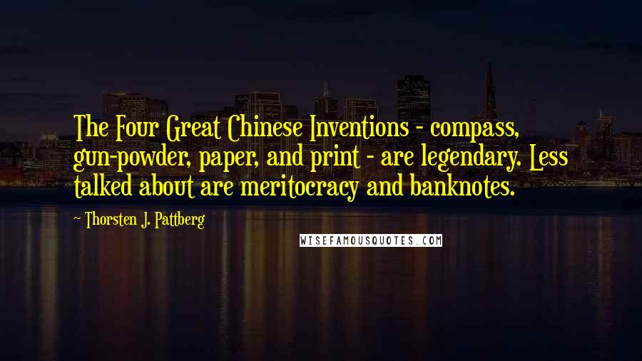 Thorsten J. Pattberg Quotes: The Four Great Chinese Inventions - compass, gun-powder, paper, and print - are legendary. Less talked about are meritocracy and banknotes.