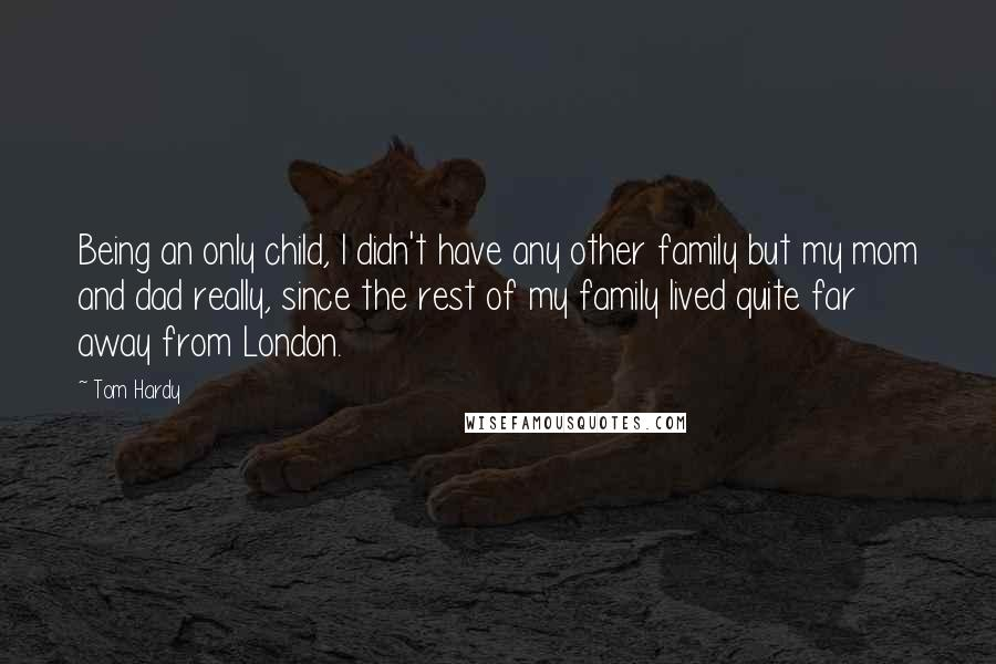 tom hardy quotes being an only child i didn t have any