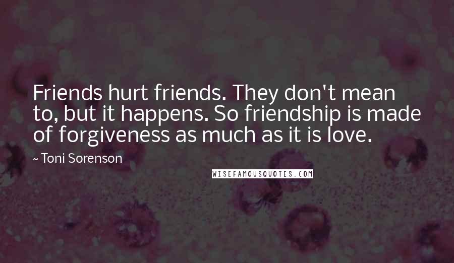 Toni Sorenson Quotes: Friends hurt friends  They don'