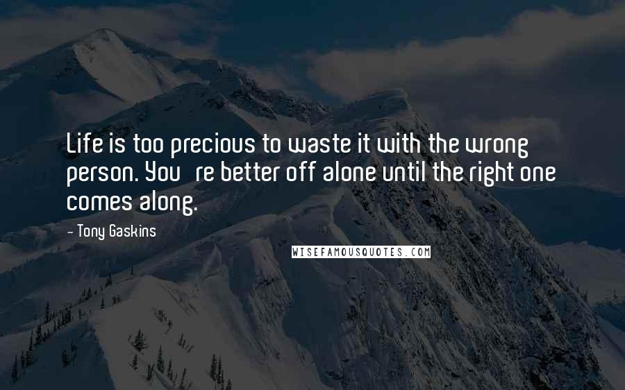 Tony Gaskins Quotes Life Is Too Precious To Waste It With The Wrong