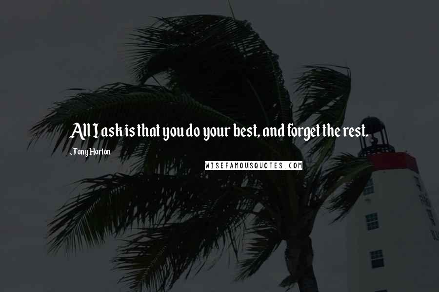 Tony Horton Quotes: All I ask is that you do your best, and forget the rest.