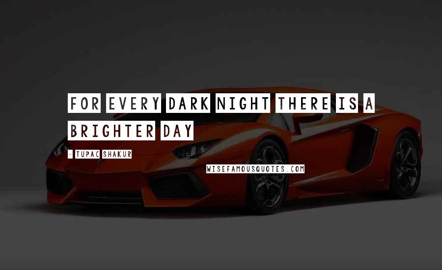 Tupac Shakur Quotes: For every dark night there is a brighter day