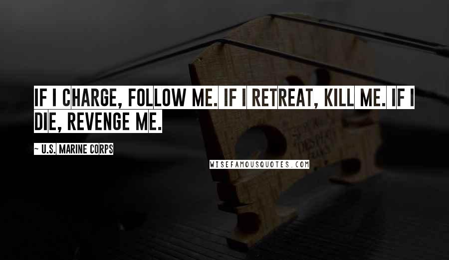 U S Marine Corps Quotes If I Charge Follow Me Retreat