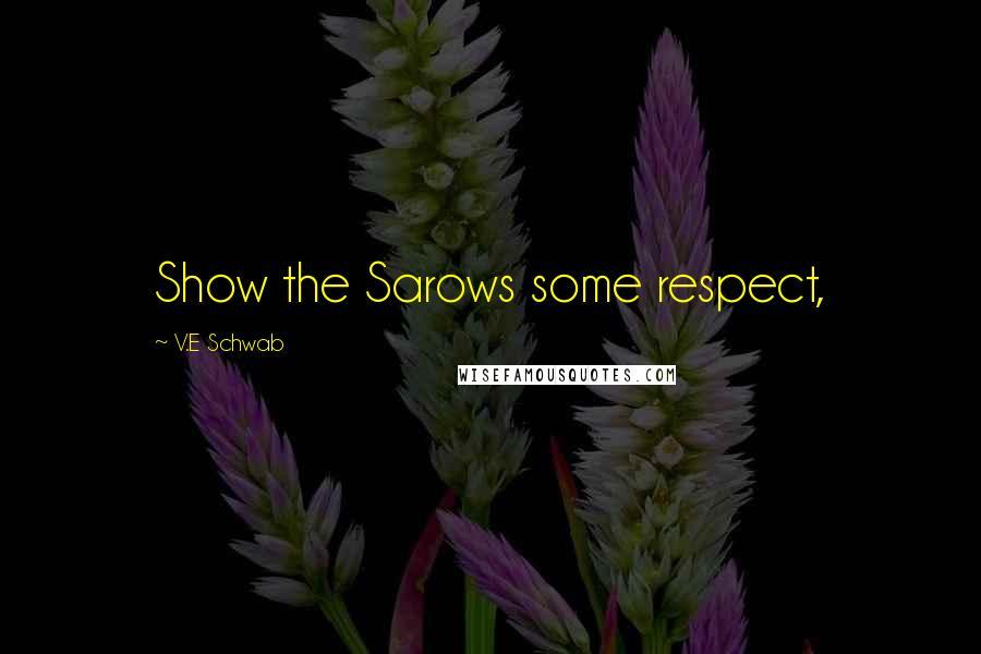 V.E Schwab Quotes: Show the Sarows some respect,