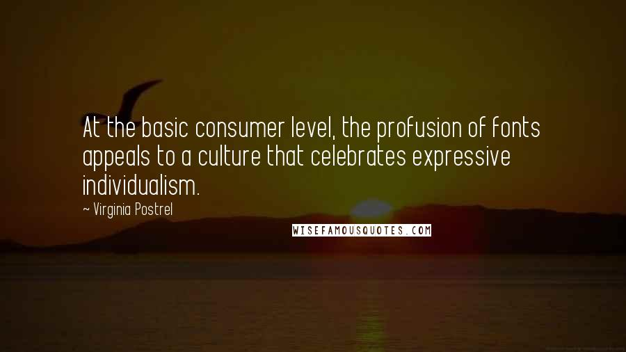 Virginia Postrel Quotes: At the basic consumer level, the profusion of fonts appeals to a culture that celebrates expressive individualism.
