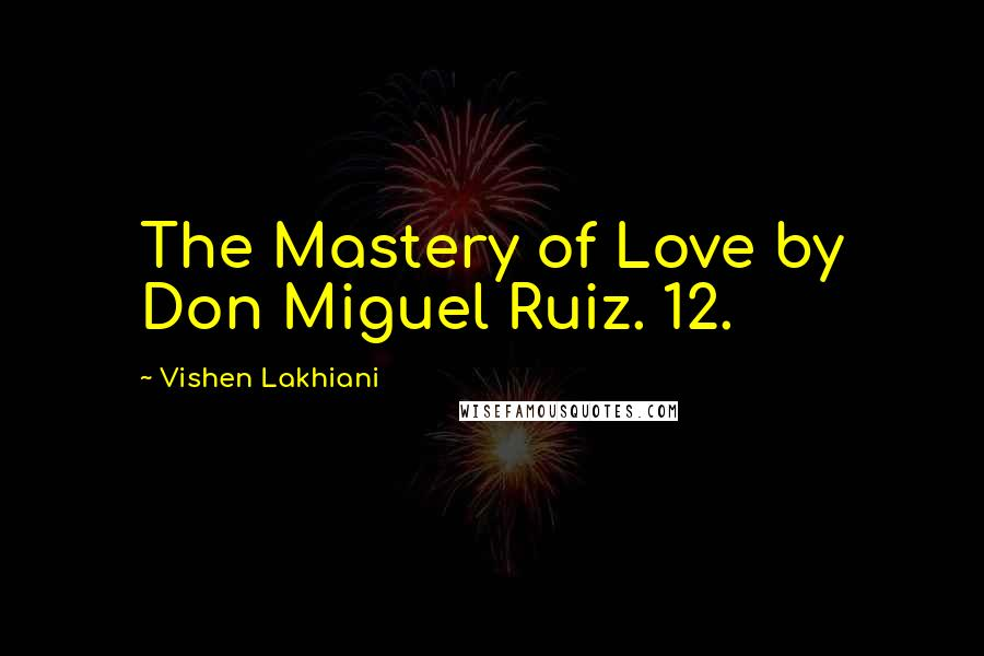 Vishen Lakhiani Quotes The Mastery Of Love By Don Miguel Ruiz 12